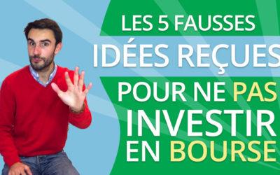 Vous DEVRIEZ investir en BOURSE : les 5 fausses idées reçues