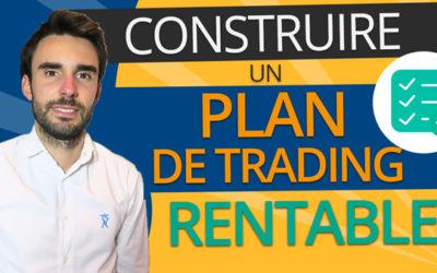 Comment CONSTRUIRE un PLAN DE TRADING RENTABLE