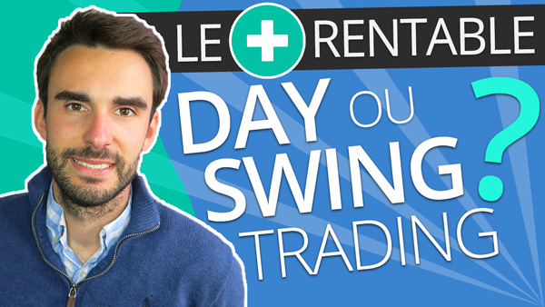Le DAY TRADING est il plus RENTABLE que le SWING TRADING ?