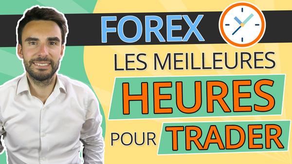 FOREX : Les MEILLEURES HEURES pour TRADER