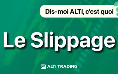 Dis-moi ALTI, qu'est-ce que le SLIPPAGE ?