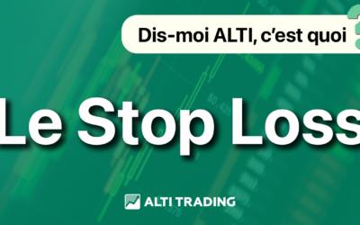 Dis-moi ALTI, qu'est-ce que le Stop Loss ?