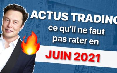 Les actualités trading de juin 2021