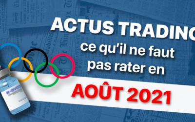 Les actualités trading d'août 2021